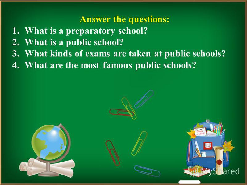 Answer the questions: 1.What is a preparatory school? 2.What is a public school? 3.What kinds of exams are taken at public schools? 4.What are the most famous public schools?