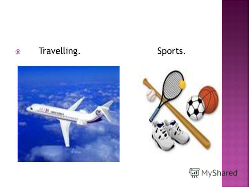 Travelling. Sports.