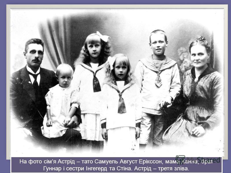 На фото сімя Астрід – тато Самуель Август Ерікссон, мама Ханна, брат Гуннар і сестри Інгегерд та Стіна. Астрід – третя зліва.