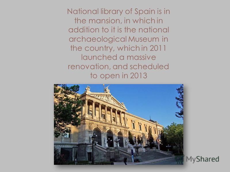 National library of Spain is in the mansion, in which in addition to it is the national archaeological Museum in the country, which in 2011 launched a massive renovation, and scheduled to open in 2013