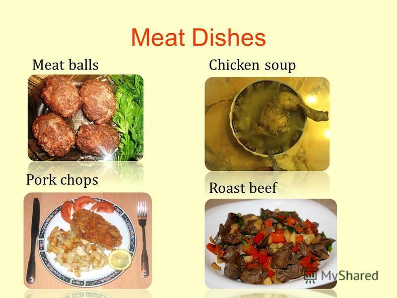 Meat Dishes Meat ballsChicken soup Roast beef Pork chops