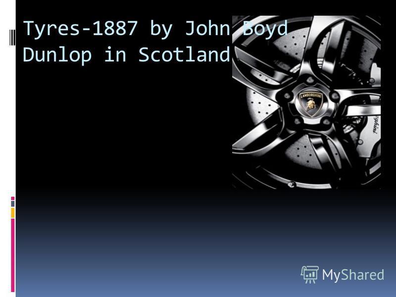 Tyres-1887 by John Boyd Dunlop in Scotland