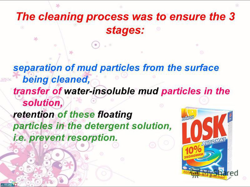 separation of mud particles from the surface being cleaned, transfer of water-insoluble mud particles in the solution, retention of these floating particles in the detergent solution, i.e. prevent resorption. The cleaning process was to ensure the 3