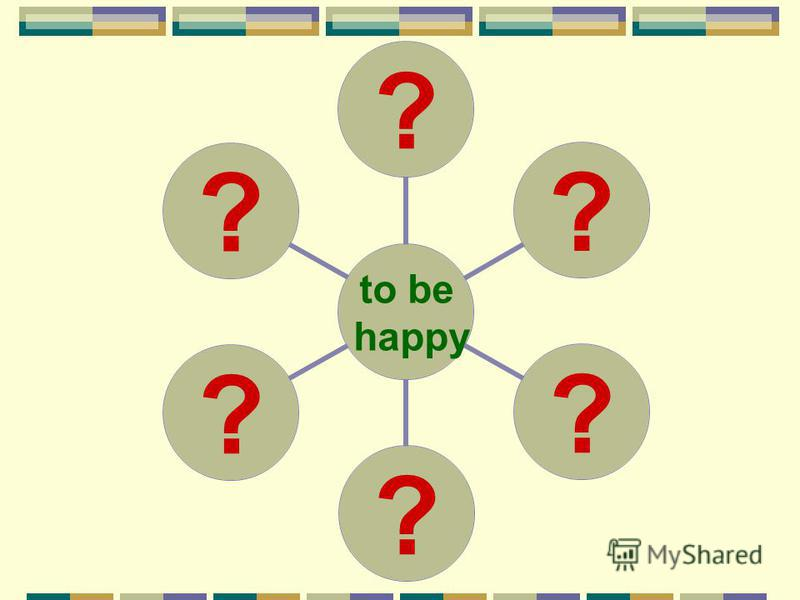 to be happy ??????