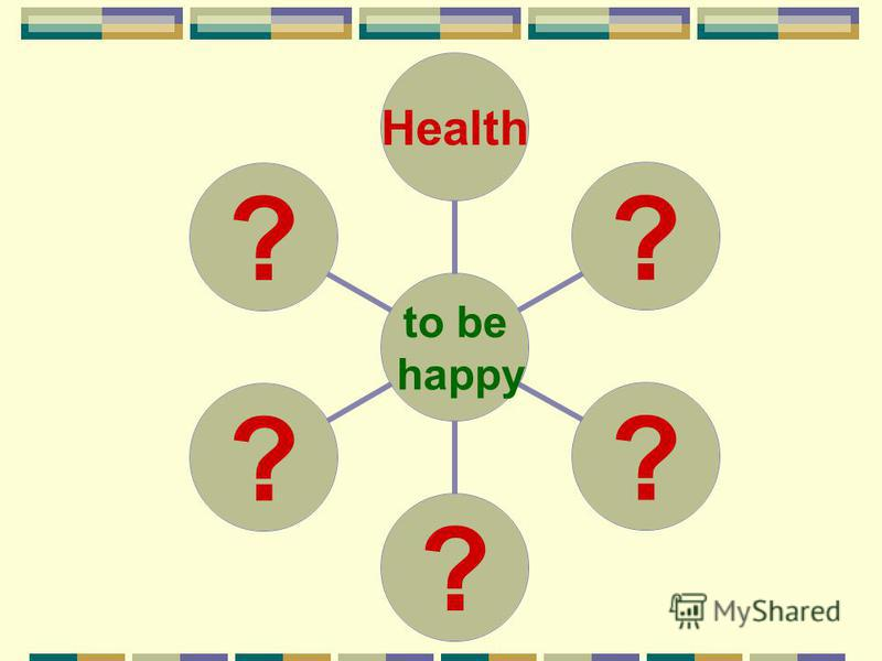 to be happy Health?????