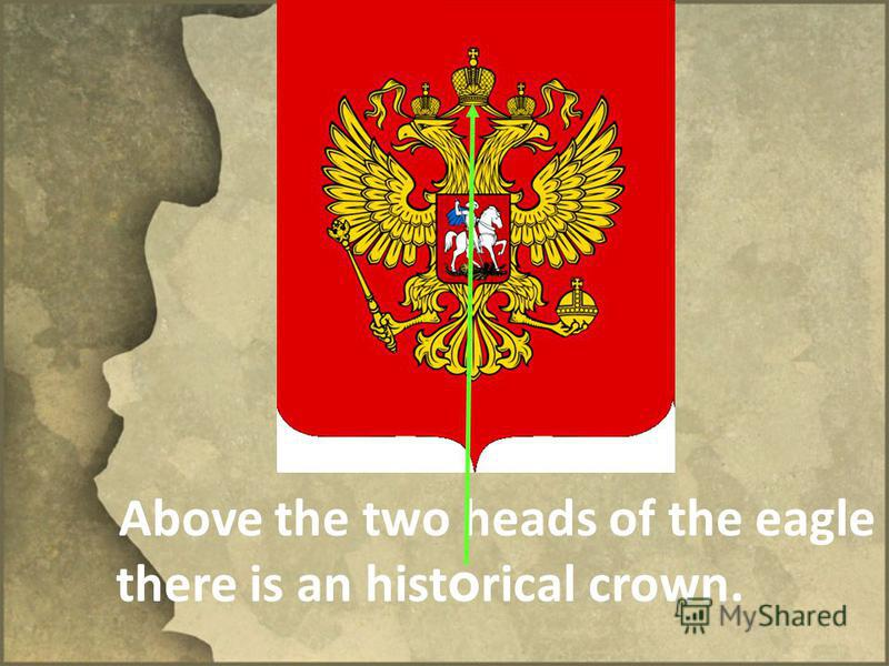 Above the two heads of the eagle there is an hist o rical crown.