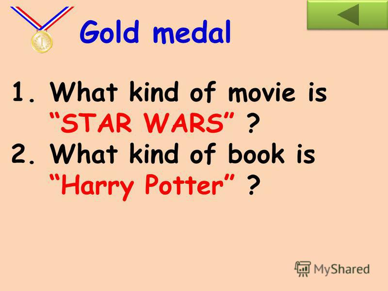 1.What sort of books do you like to read? 2.Whats your favourite film? Why? Silver medal
