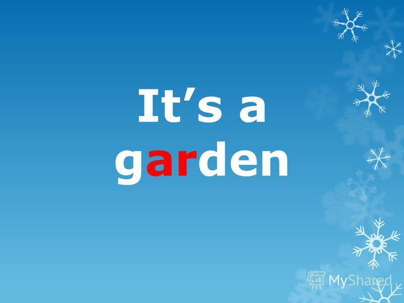 Its a garden