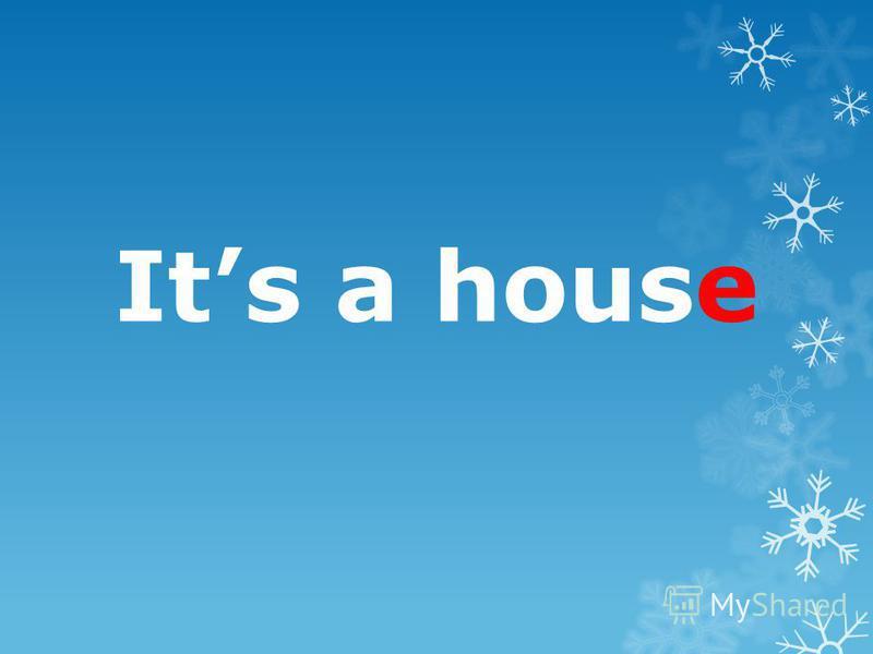 Its a house