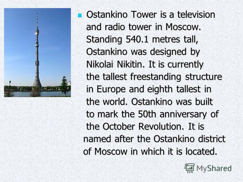 Ostankino Tower is a television Ostankino Tower is a television and radio tower in Moscow. and radio tower in Moscow. Standing 540.1 metres tall, Standing 540.1 metres tall, Ostankino was designed by Ostankino was designed by Nikolai Nikitin. It is c