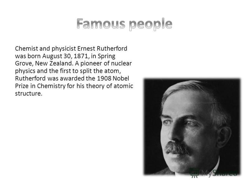 Chemist and physicist Ernest Rutherford was born August 30, 1871, in Spring Grove, New Zealand. A pioneer of nuclear physics and the first to split the atom, Rutherford was awarded the 1908 Nobel Prize in Chemistry for his theory of atomic structure.