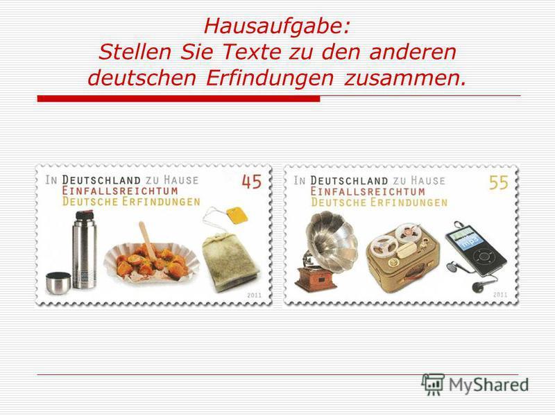 Hausaufgabe: Stellen Sie Texte zu den anderen deutschen Erfindungen zusammen.