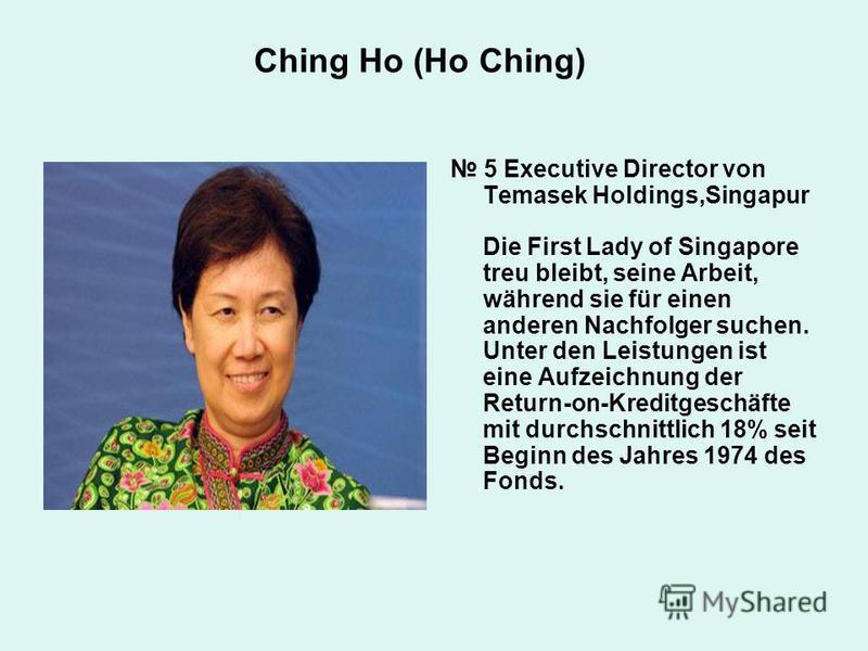 Ching Ho (Ho Ching) 5 Executive Director von Temasek Holdings,Singapur Die First Lady of Singapore treu bleibt, seine Arbeit, während sie für einen anderen Nachfolger suchen. Unter den Leistungen ist eine Aufzeichnung der Return-on-Kreditgeschäfte mi
