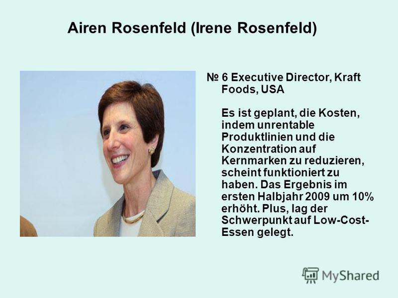 Airen Rosenfeld (Irene Rosenfeld) 6 Executive Director, Kraft Foods, USA Es ist geplant, die Kosten, indem unrentable Produktlinien und die Konzentration auf Kernmarken zu reduzieren, scheint funktioniert zu haben. Das Ergebnis im ersten Halbjahr 200