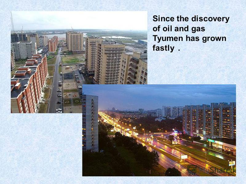 Since the discovery of oil and gas Tyumen has grown fastly.