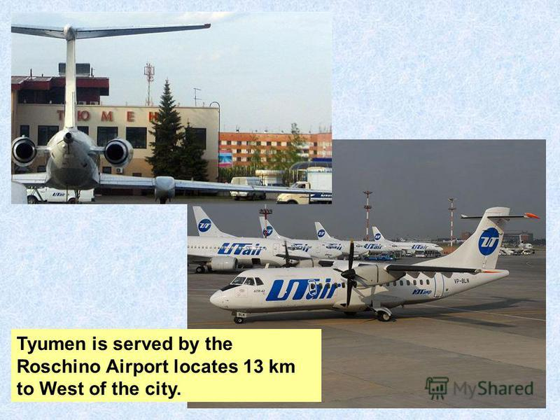 Tyumen is served by the Roschino Airport locates 13 km to West of the city.