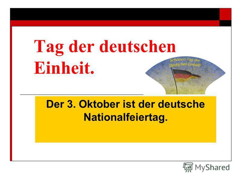 Tag der deutschen Einheit. Der 3. Oktober ist der deutsche Nationalfeiertag.