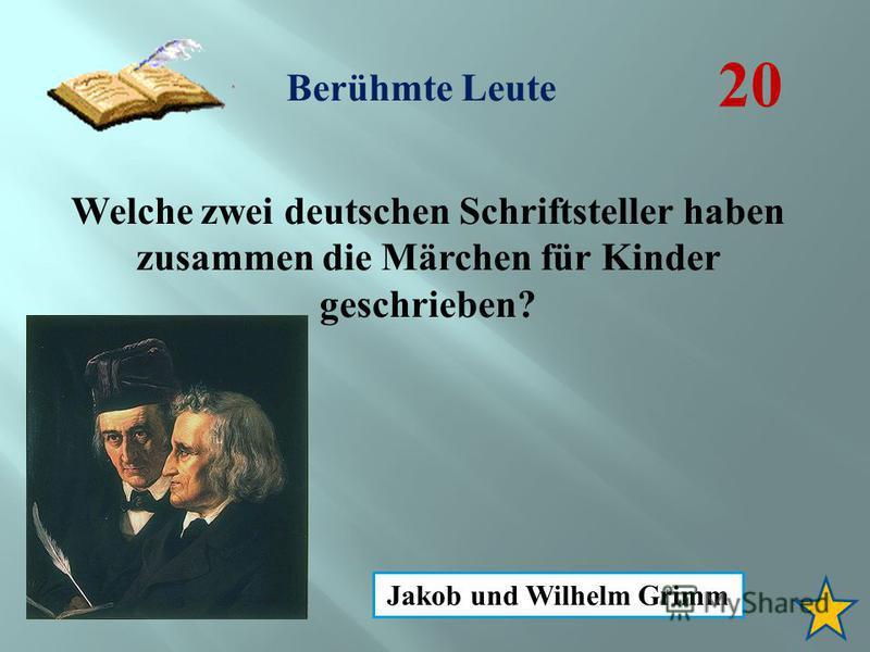Berühmte Leute 20 Welche zwei deutschen Schriftsteller haben zusammen die Märchen für Kinder geschrieben? Jakob und Wilhelm Grimm