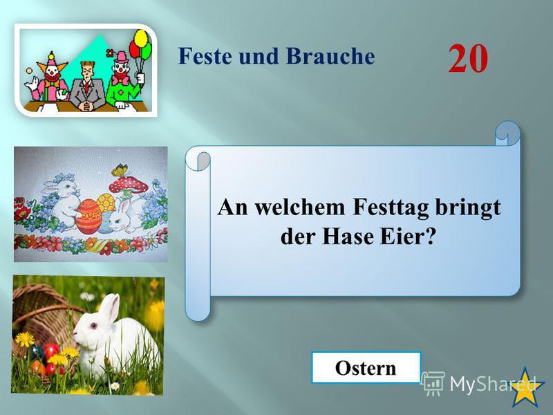 Feste und Brauche 20 An welchem Festtag bringt der Hase Eier? Ostern