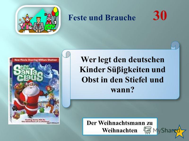 Feste und Brauche 30 Wer legt den deutschen Kinder Sü β igkeiten und Obst in den Stiefel und wann? Der Weihnachtsmann zu Weihnachten