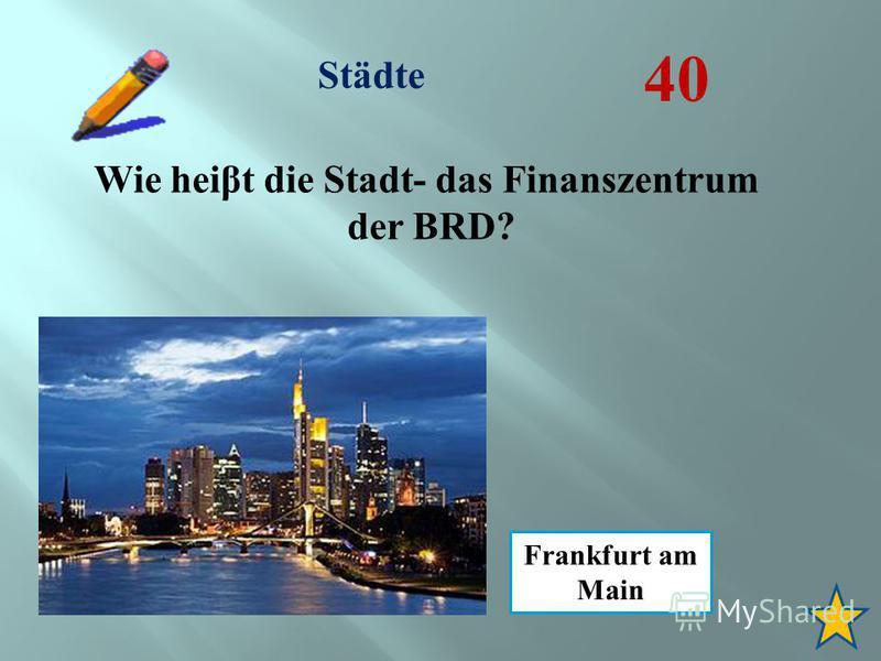 Städte 40 Frankfurt am Main Wie heist die Stadt- das Finanszentrum der BRD?