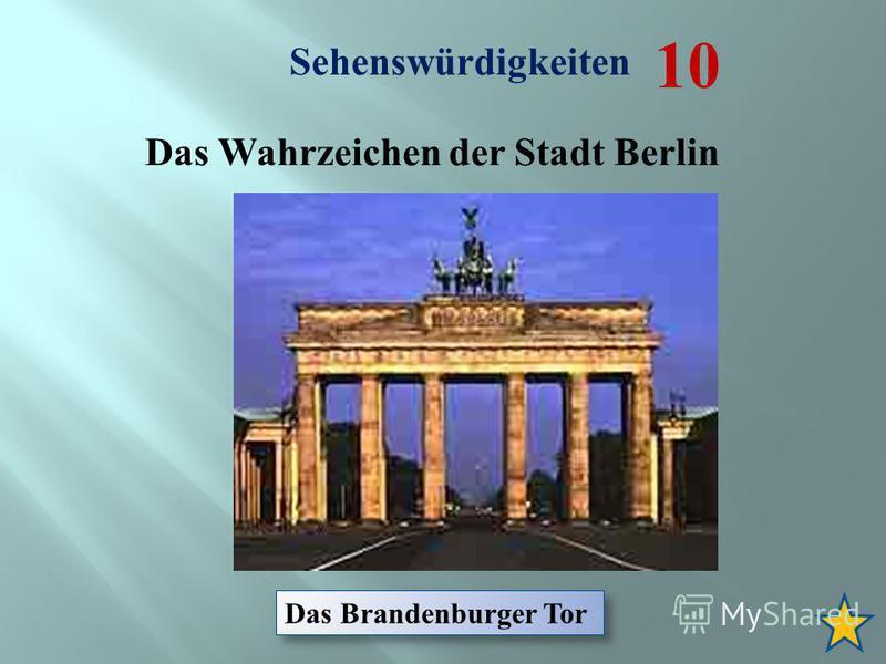 Sehenswürdigkeiten 10 Das Wahrzeichen der Stadt Berlin Das Brandenburger Tor