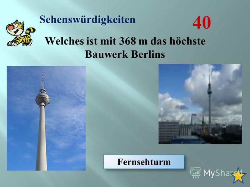 Sehenswürdigkeiten 40 Welches ist mit 368 m das höchste Bauwerk Berlins Fernsehturm
