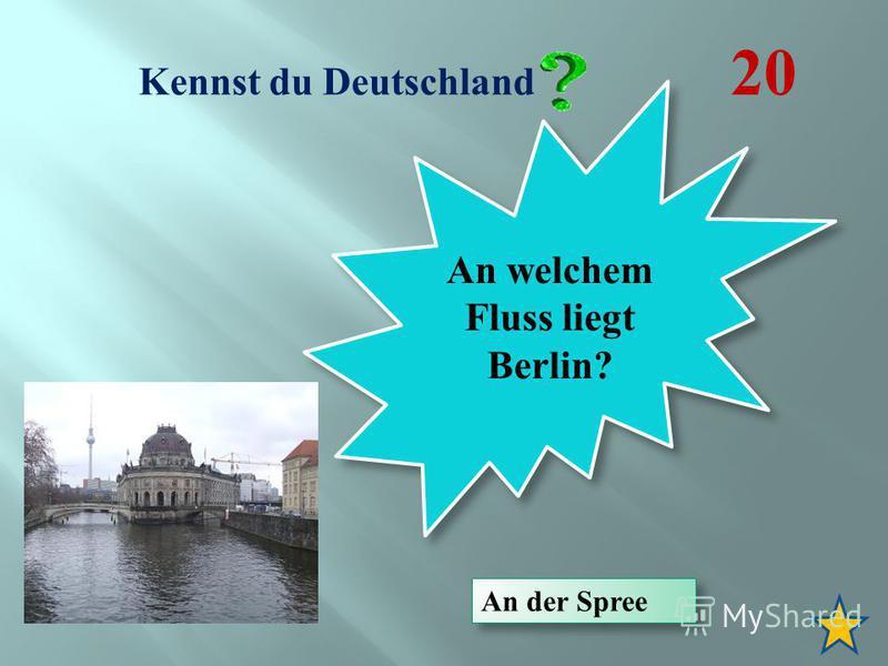Kennst du Deutschland 20 An welchem Fluss liegt Berlin? An der Spree