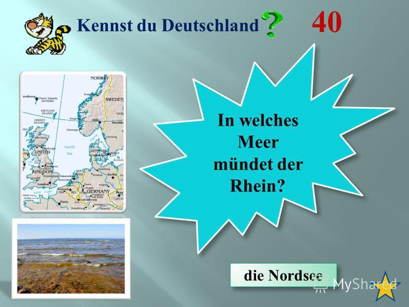 Kennst du Deutschland 40 In welches Meer mündet der Rhein? die Nordsee