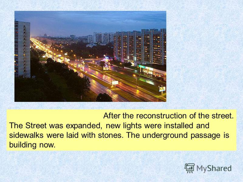 After the reconstruction of the street. The Street was expanded, new lights were installed and sidewalks were laid with stones. The underground passage is building now.