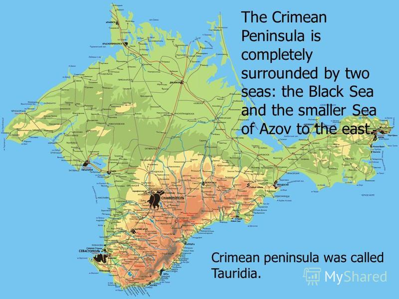 The Crimean Peninsula is completely surrounded by two seas: the Black Sea and the smaller Sea of Azov to the east. Crimean peninsula was called Tauridia.