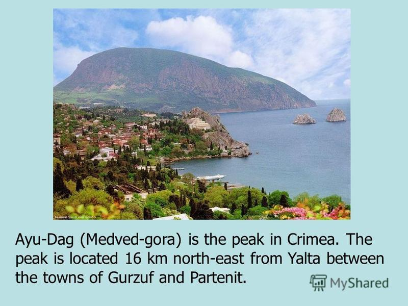 Ayu-Dag (Medved-gora) is the peak in Crimea. The peak is located 16 km north-east from Yalta between the towns of Gurzuf and Partenit.