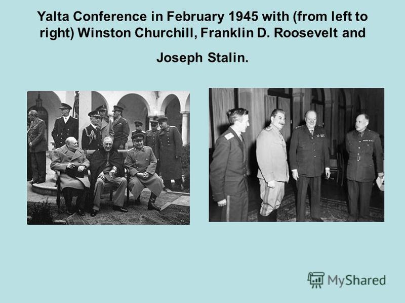 Yalta Conference in February 1945 with (from left to right) Winston Churchill, Franklin D. Roosevelt and Joseph Stalin.