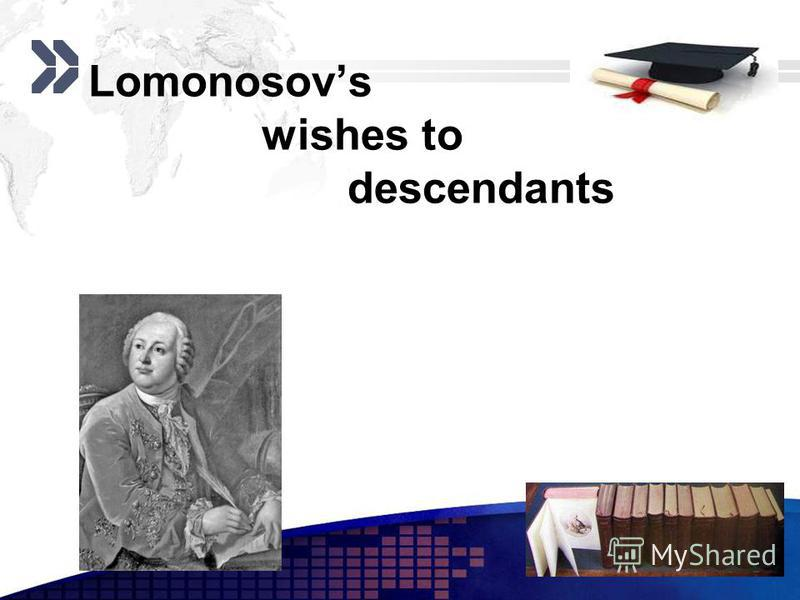 Add your company slogan LOGO www.themegallery.com Lomonosovs wishes to descendants