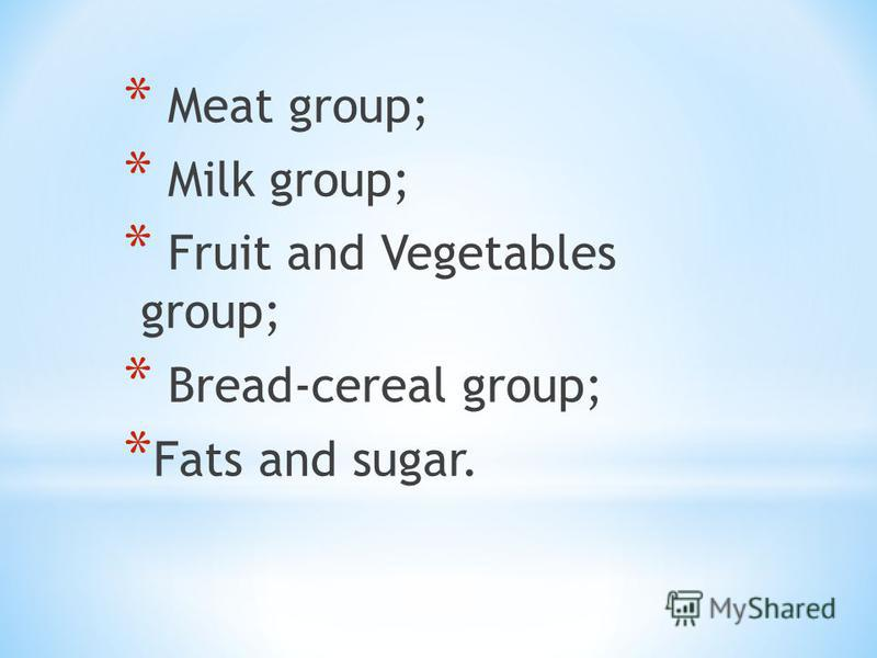 * Meat group; * Milk group; * Fruit and Vegetables group; * Bread-cereal group; * Fats and sugar.