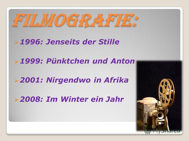 Filmografie: Filmografie: 1996: Jenseits der Stille 1999: Pünktchen und Anton 2001: Nirgendwo in Afrika 2008: Im Winter ein Jahr