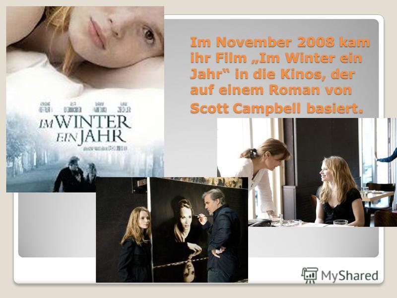 Im November 2008 kam ihr Film Im Winter ein Jahr in die Kinos, der auf einem Roman von Scott Campbell basiert.