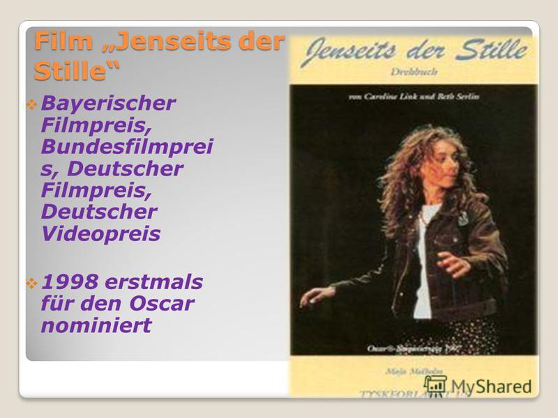 Film Jenseits der Stille Bayerischer Filmpreis, Bundesfilmprei s, Deutscher Filmpreis, Deutscher Videopreis 1998 erstmals für den Oscar nominiert