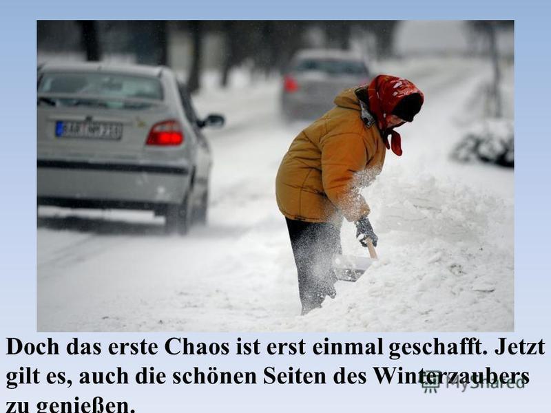 Doch das erste Chaos ist erst einmal geschafft. Jetzt gilt es, auch die schönen Seiten des Winterzaubers zu genießen.