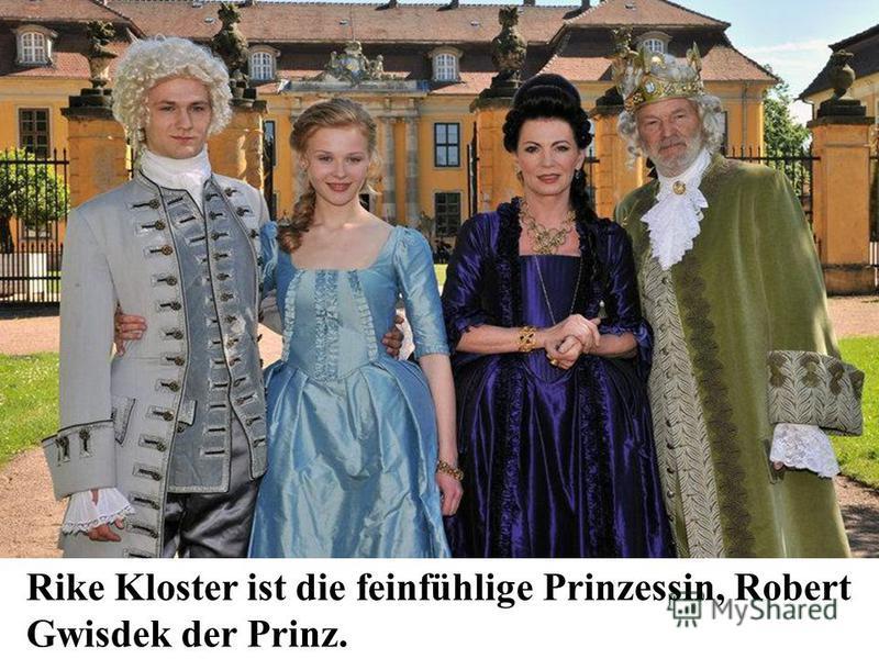 Rike Kloster ist die feinfühlige Prinzessin, Robert Gwisdek der Prinz.
