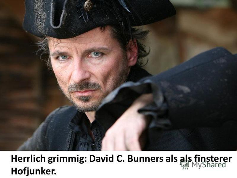 Herrlich grimmig: David C. Bunners als als finsterer Hofjunker.