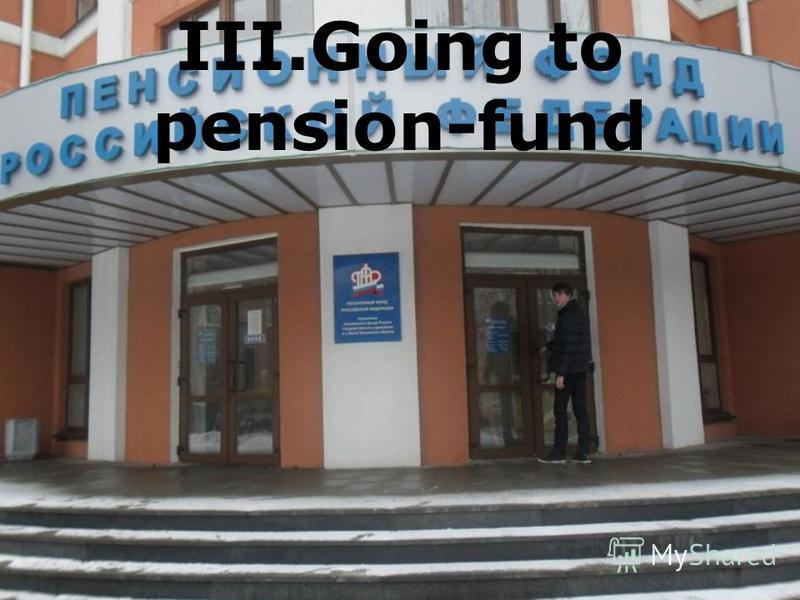 III.Going to pension-fund