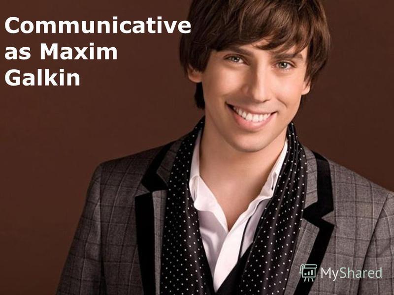 Communicative as Maxim Galkin