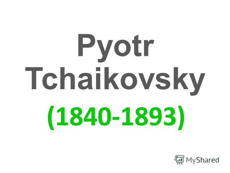 Pyotr Tchaikovsky (1840-1893)