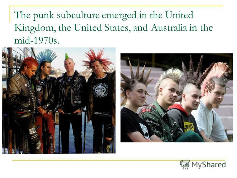 The punk subculture emerged in the United Kingdom, the United States, and Australia in the mid-1970s.