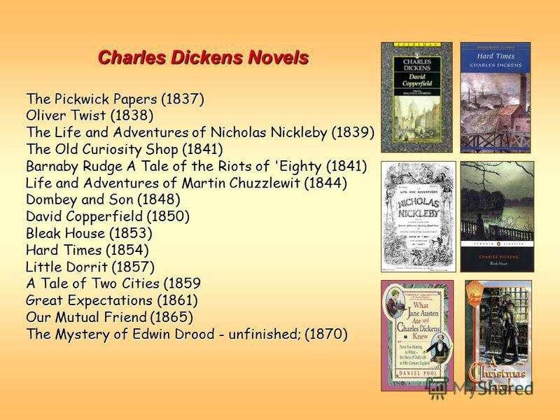 Charles Dickens Novels The Pickwick Papers (1837) Oliver Twist (1838) The Life and Adventures of Nicholas Nickleby (1839) The Old Curiosity Shop (1841) Barnaby Rudge A Tale of the Riots of 'Eighty (1841) Life and Adventures of Martin Chuzzlewit (1844