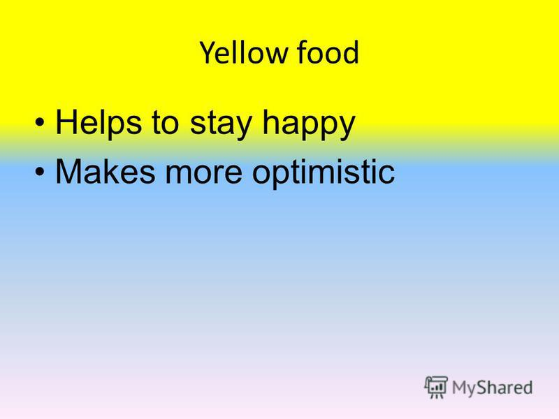 Yellow food Helps to stay happy Makes more optimistic