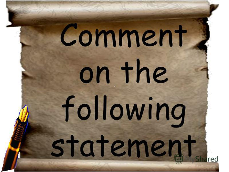 Comment on the following statement