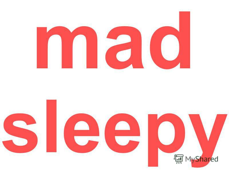 mad sleepy