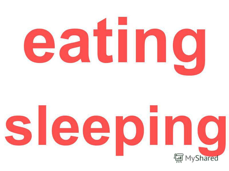 eating sleeping